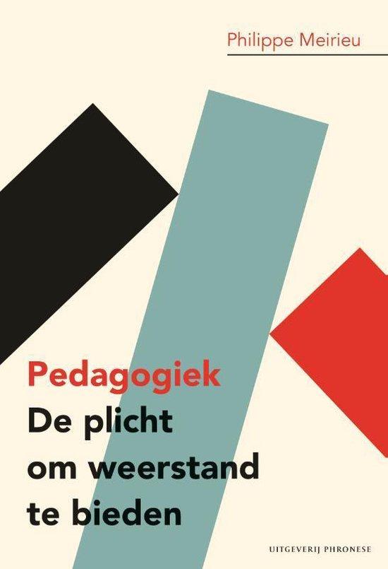 Pedagogiek: De plicht om weerstand te bieden - Philippe Meirieu |