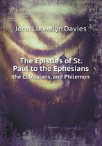 The Epistles of St. Paul to the Ephesians the Colossians, and Philemon