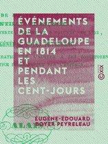 Événements de La Guadeloupe en 1814 et pendant les Cent-Jours - Avec une relation du procès du contre-amiral Linois