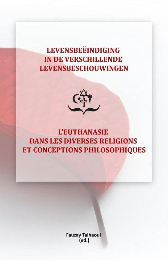 Levensbeëindiging in de verschillende levensbeschouwingen / L'Euthanasie dans les diverses religions et conceptions philosophiques - Fauzaya Talhaoui |