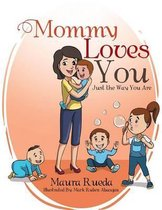 Mommy Loves You Just the Way You Are