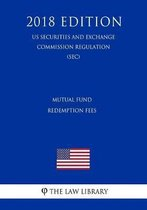 Mutual Fund Redemption Fees (Us Securities and Exchange Commission Regulation) (Sec) (2018 Edition)