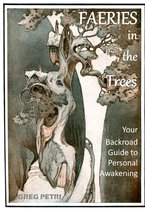 Faeries in the Trees: Your Backroad Guide to Personal Awakening