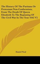 The History of the Puritans or Protestant Non-Conformists, from the Death of Queen Elizabeth to the Beginning of the Civil War in the Year 1642 V2