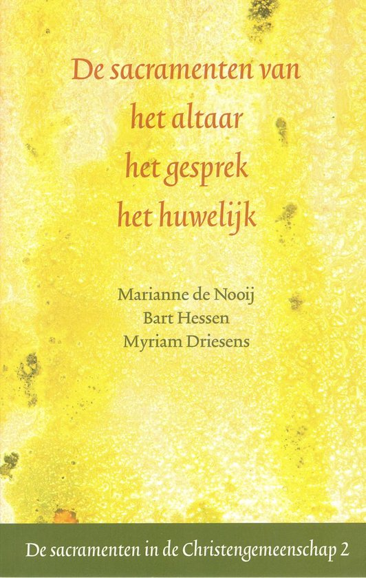 De sacramenten van het altaar het gesprek het huwelijk - Marianne de Nooij Bart Hessen Myriam Driessens  