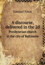 A Discourse, Delivered in the 2D Presbyterian Church in the City of Baltimore