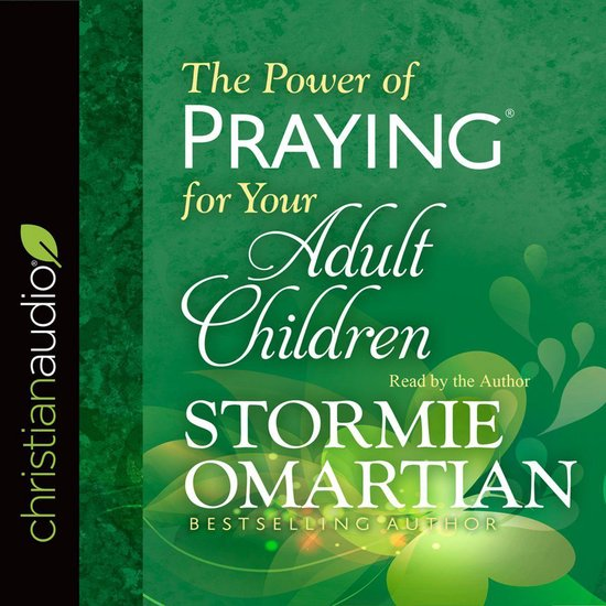 The Power of Praying for Your Adult Children - Stormie Omartian |