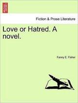Love or Hatred. a Novel.