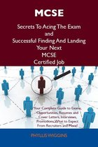 MCSE Secrets To Acing The Exam and Successful Finding And Landing Your Next MCSE Certified Job