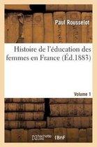 Histoire de l'education des femmes en France. [Volume 1]