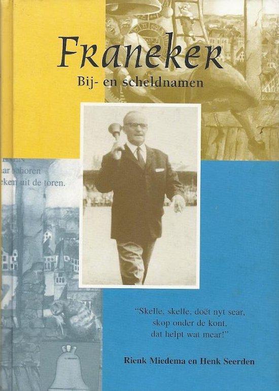Franeker bij-en scheldnamen - R. Miedema |