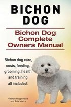 Bichon Dog. Bichon Dog Complete Owners Manual. Bichon Dog Care, Costs, Feeding, Grooming, Health and Training All Included.