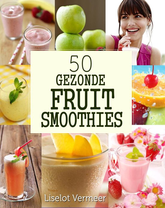 50 gezonde fruit smoothies - Liselot Vermeer |