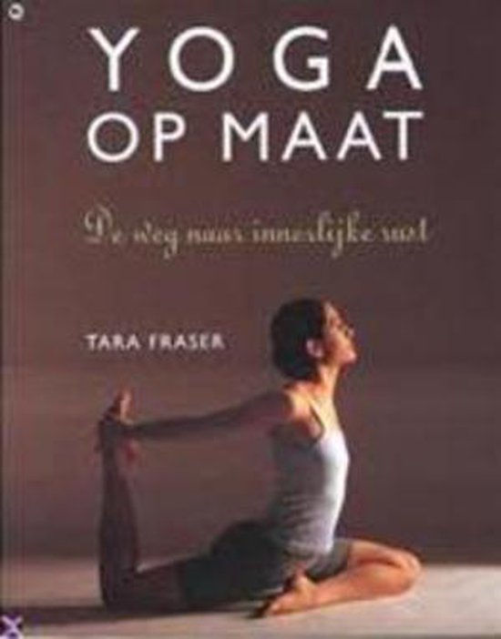 Yoga Op Maat - Tara Fraser  