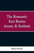 The Romantic East Burma, Assam, & Kashmir