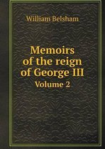 Memoirs of the Reign of George III Volume 2