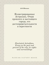 Illustrated Astrakhan. Essay on the Past and Present of the City, Its Sights and Surroundings