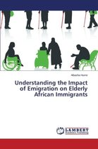 Boek cover Understanding the Impact of Emigration on Elderly African Immigrants van Hume Albasha