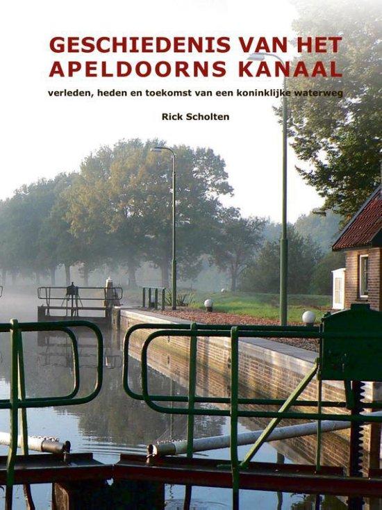 Geschiedenis van het Apeldoorns Kanaal - Rick Scholten |