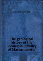 The Geological History of the Connecticut Valley of Massachusetts