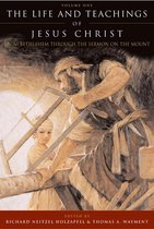 The Life and Teachings of Jesus Christ, Vol. 1: From Bethlehem through the Sermon on the Mount