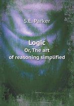 Logic Or, the Art of Reasoning Simplified
