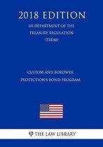 Custom and Bordwer Protection's Bond Program (Us Department of the Treasury Regulation) (Treas) (2018 Edition)