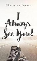 I Always See You!