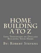 Home Building A to Z