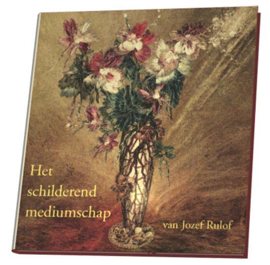 Het schilderend mediumschap van Jozef Rulof - J. Rulof  