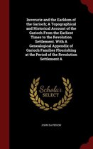 Inverurie and the Earldom of the Garioch; A Topographical and Historical Account of the Garioch from the Earliest Times to the Revolution Settlement. with a Genealogical Appendix of Garioch Families Flourishing at the Period of the Revolution Settlement a