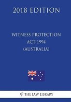 Witness Protection ACT 1994 (Australia) (2018 Edition)