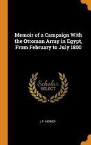 Memoir of a Campaign with the Ottoman Army in Egypt, from February to July 1800
