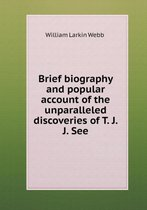 Brief Biography and Popular Account of the Unparalleled Discoveries of T. J. J. See