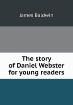 The Story of Daniel Webster for Young Readers