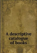A Descriptive Catalogue of Books