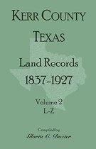 Kerr County, Texas Land Records, 1837-1927, Volume 2, L-Z