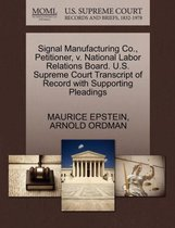 Signal Manufacturing Co., Petitioner, V. National Labor Relations Board. U.S. Supreme Court Transcript of Record with Supporting Pleadings