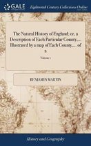The Natural History of England; Or, a Description of Each Particular County, ... Illustrated by a Map of Each County, ... of 2; Volume 1