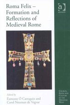 Roma Felix - Formation and Reflections of Medieval Rome
