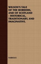 Wilson's Tale of the Borders, and of Scotland - Historical, Traditionary, and Imaginative.