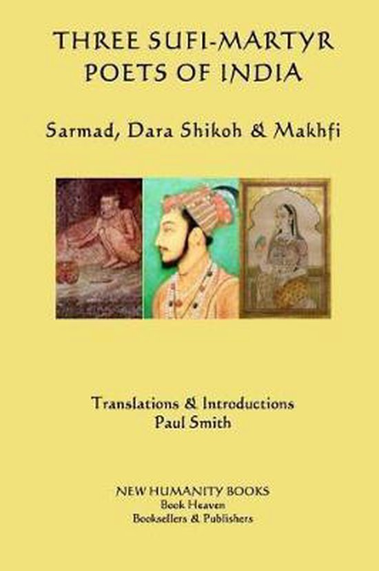 Three Sufi-Martyr Poets of India: Sarmad, Dara Shikoh & Mafhki