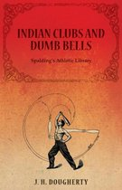 Indian Clubs and Dumb Bells - Spalding's Athletic Library