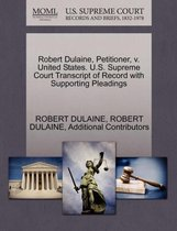 Robert Dulaine, Petitioner, V. United States. U.S. Supreme Court Transcript of Record with Supporting Pleadings