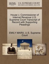 Boek cover House V. Commissioner of Internal Revenue U.S. Supreme Court Transcript of Record with Supporting Pleadings van Emily Marx