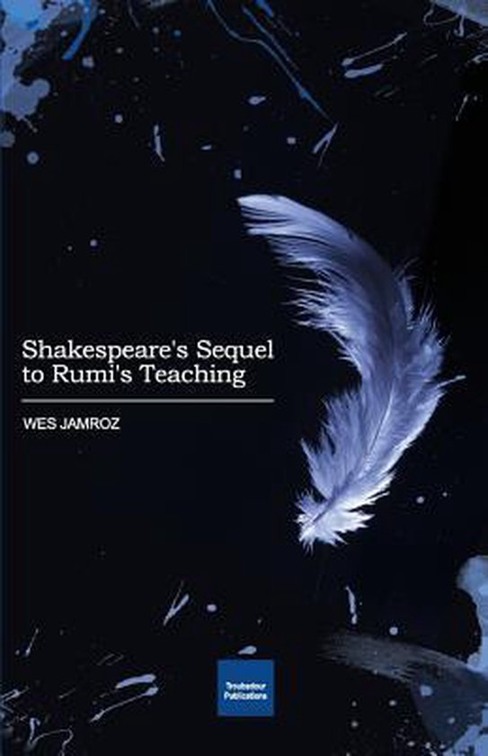 Shakespeare's Sequel to Rumi's Teaching