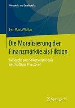 Die Moralisierung Der Finanzmarkte ALS Fiktion