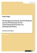 Die Ertragswertmethode, Die Dcf-Methode Und Das Eva-Konzept Bei Der Unternehmensbewertung Von Aktiengesellschaften