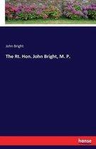 The Rt. Hon. John Bright, M. P.