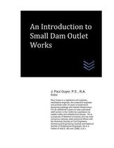 An Introduction to Small Dam Outlet Works